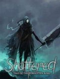 Обложка Shattered – Tale of the Forgotten King